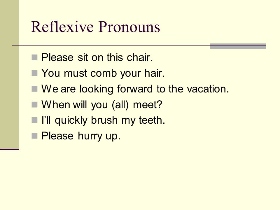 Reflexive Pronouns Please sit on this chair. You must comb your hair.