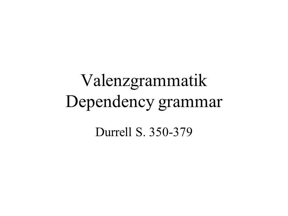Valenzgrammatik Dependency grammar Durrell S. 350-379