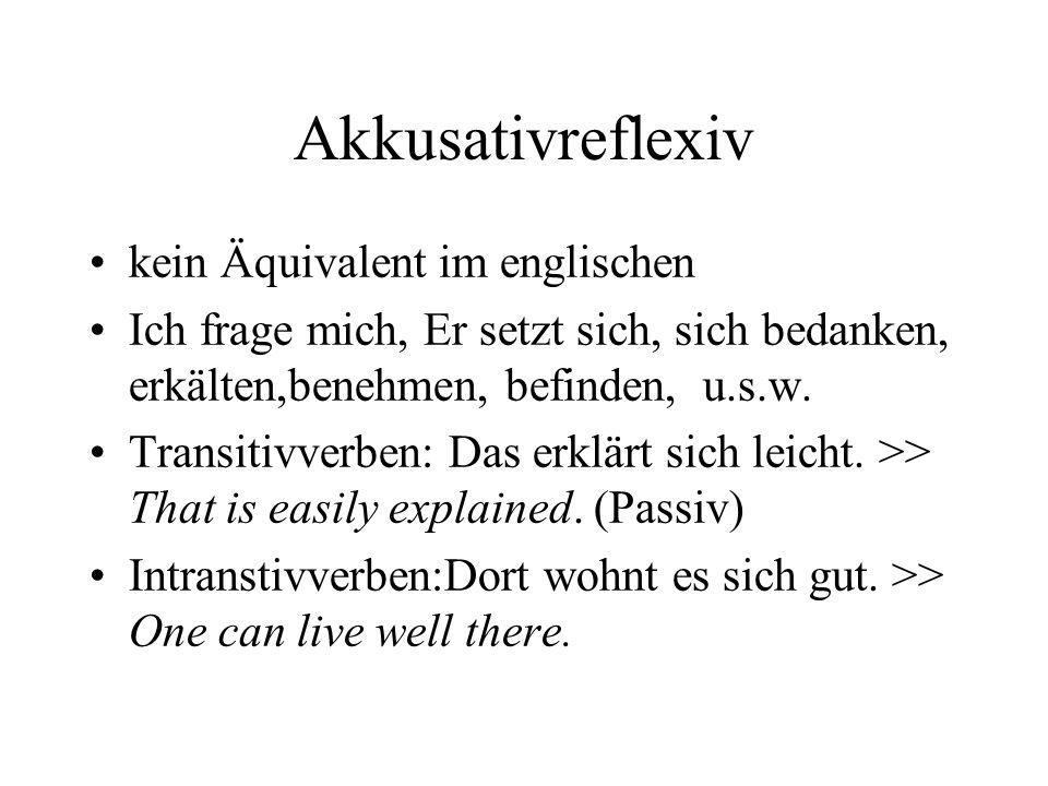 Akkusativreflexiv kein Äquivalent im englischen Ich frage mich, Er setzt sich, sich bedanken, erkälten,benehmen, befinden, u.s.w.