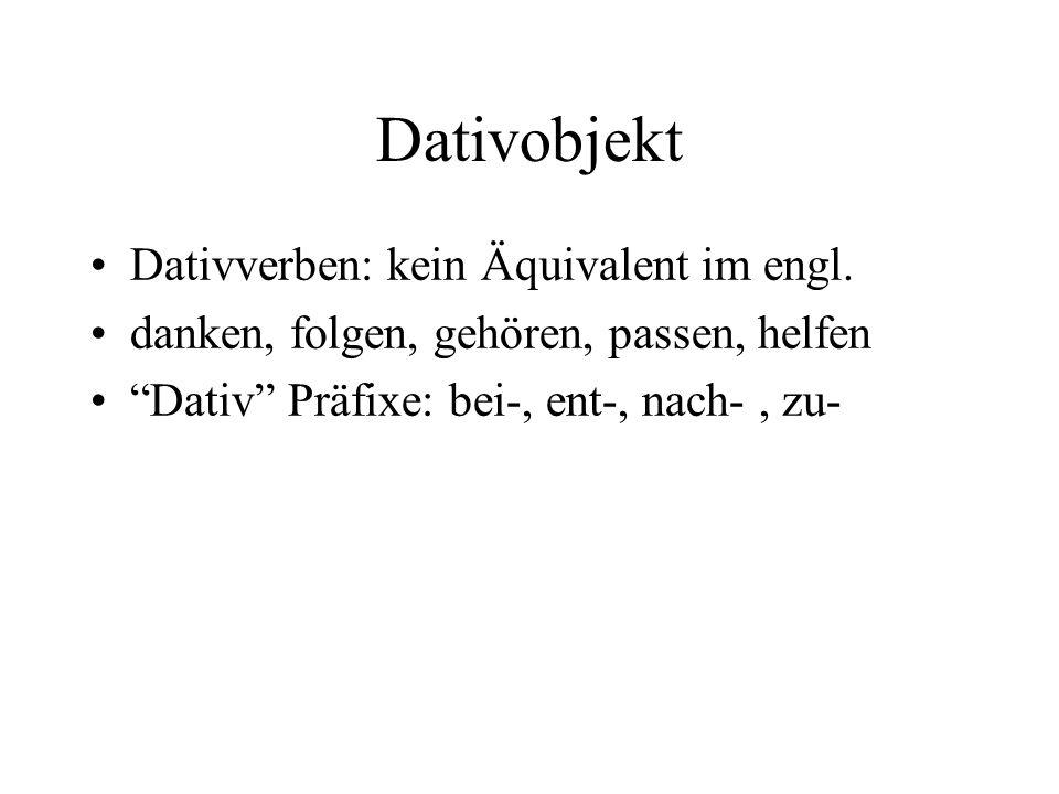 Dativobjekt Dativverben: kein Äquivalent im engl.