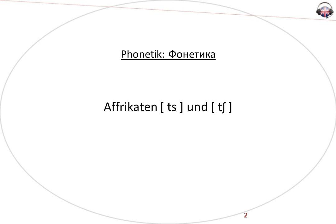 2 Phonetik: Фонетика Affrikaten [ ts ] und [ tʃ ]