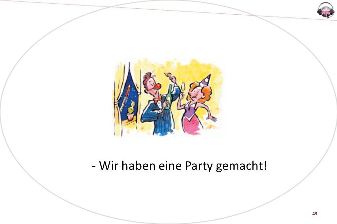 49 - Wir haben eine Party gemacht!