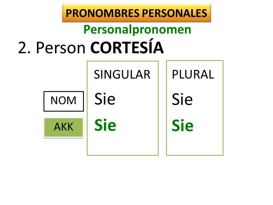 SINGULAR NOM Sie AKK Sie PLURAL 2. Person CORTESÍA PRONOMBRES PERSONALES Personalpronomen
