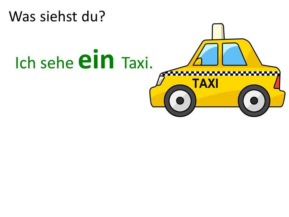 Was siehst du? Ich sehe ein Taxi.
