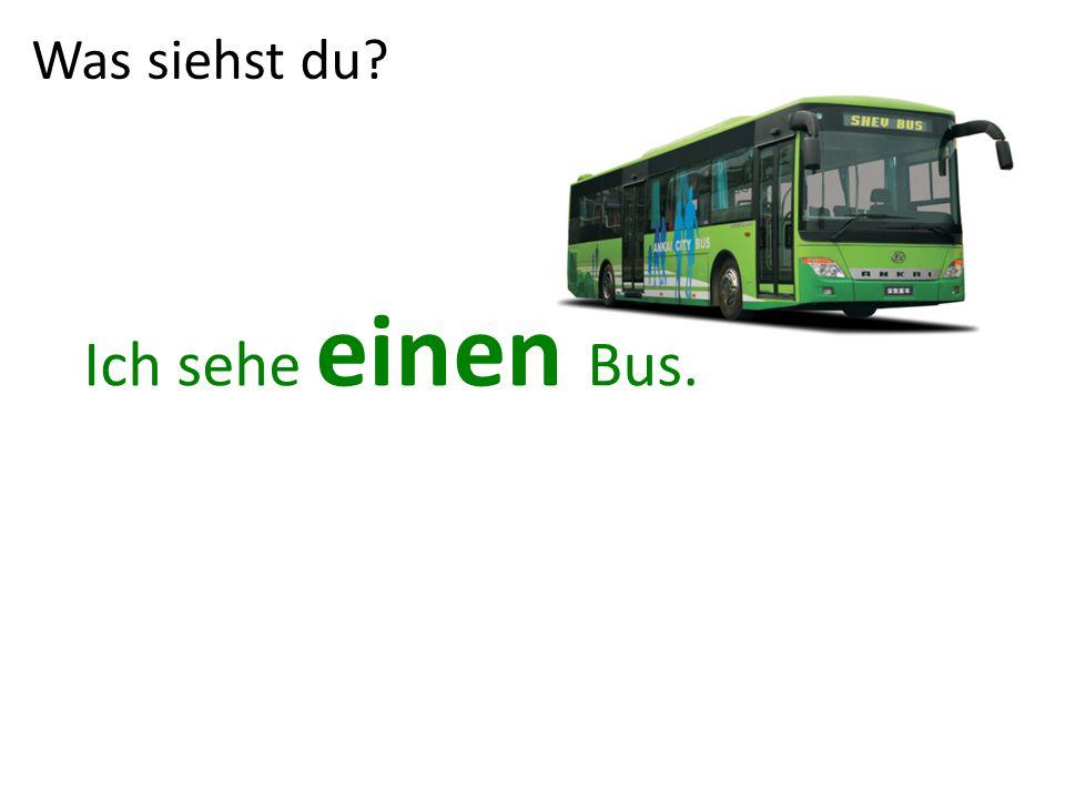 Was siehst du? Ich sehe einen Bus.