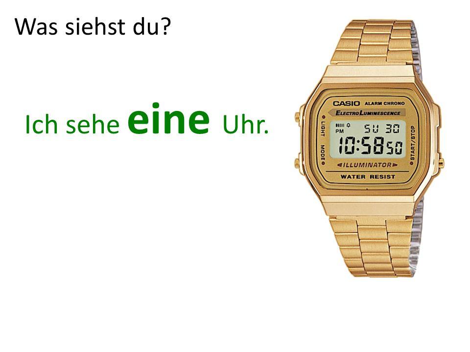 Was siehst du? Ich sehe eine Uhr.
