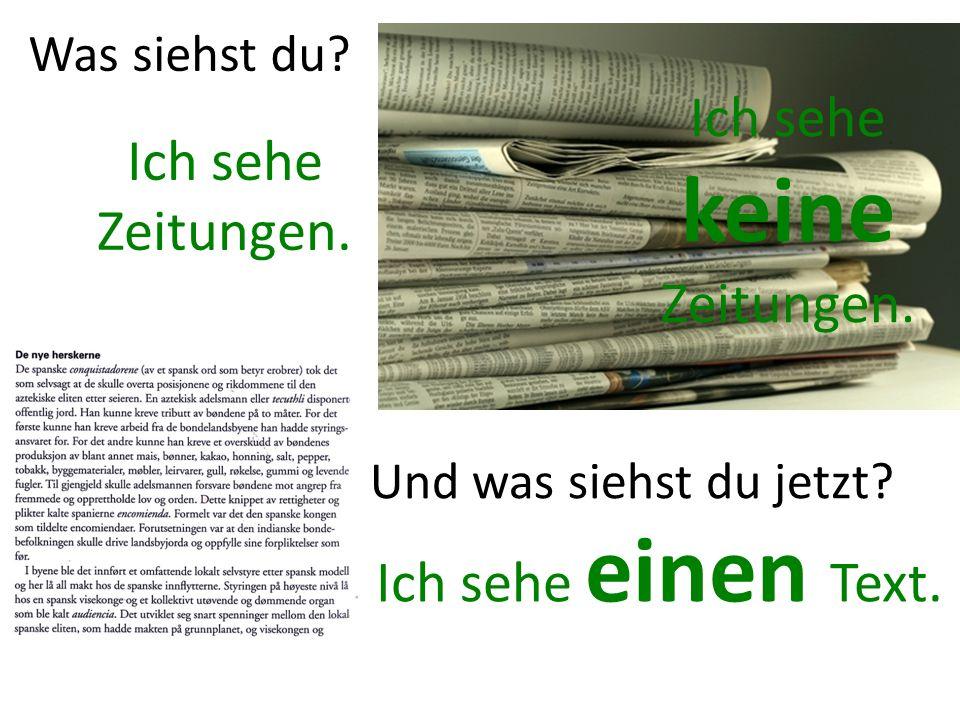 Was siehst du. Ich sehe Zeitungen. Ich sehe keine Zeitungen.