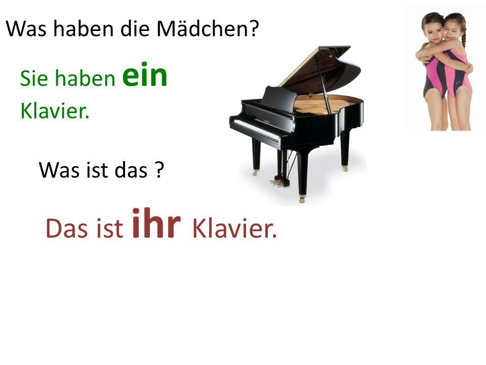 Das ist ihr Klavier. Was ist das ? Sie haben ein Klavier. Was haben die Mädchen?