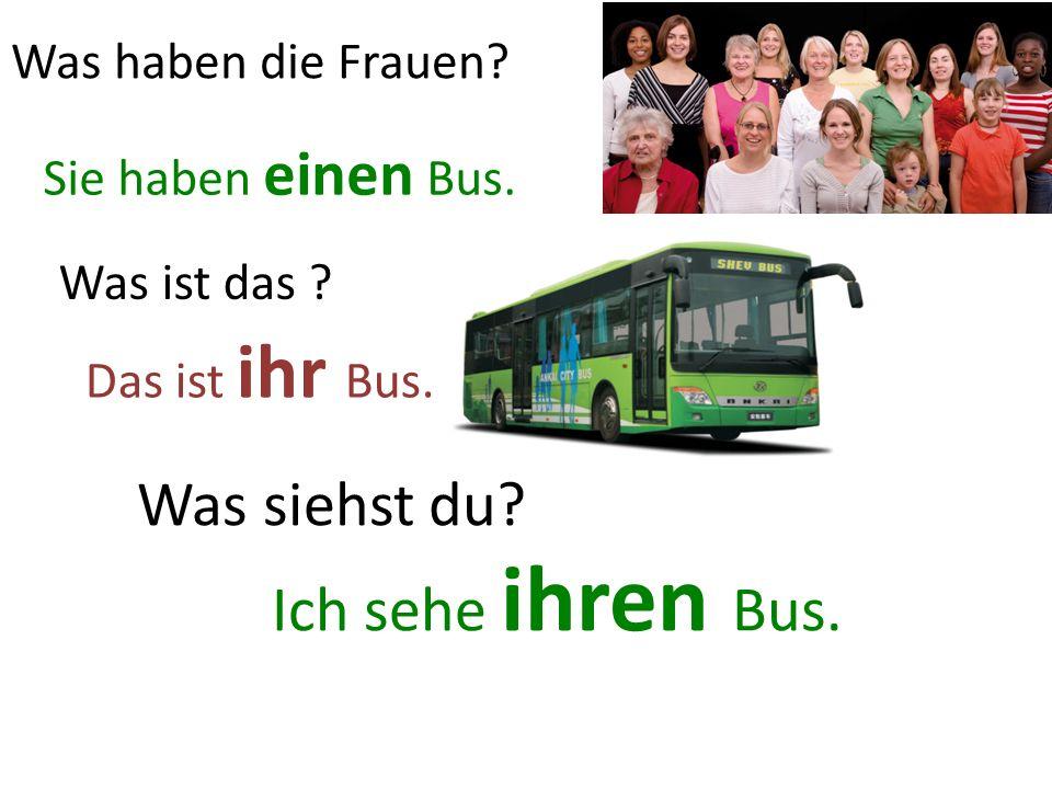 Das ist ihr Bus. Was ist das . Sie haben einen Bus.