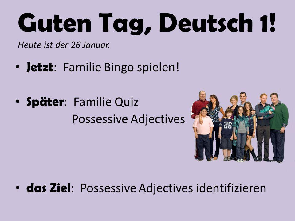 Guten Tag, Deutsch 1. Heute ist der 26 Januar. Jetzt : Familie Bingo spielen.