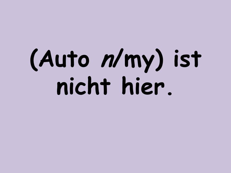 (Auto n/my) ist nicht hier.