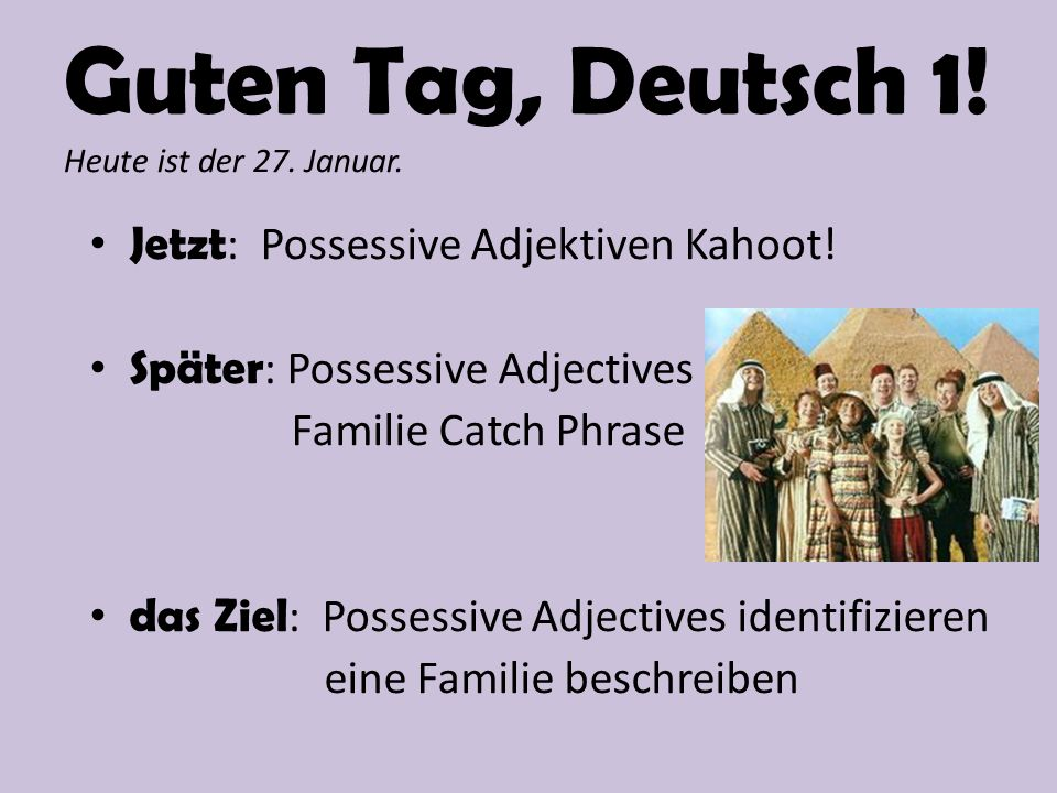 Guten Tag, Deutsch 1. Heute ist der 27. Januar. Jetzt : Possessive Adjektiven Kahoot.