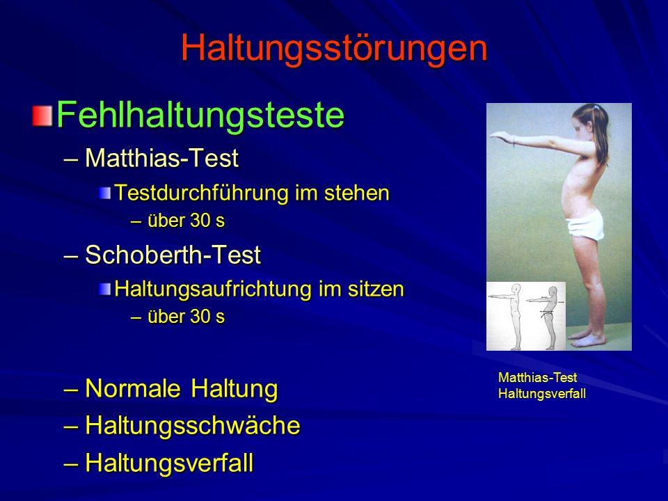 Haltungsstörungen Fehlhaltungsteste –Matthias-Test Testdurchführung im stehen –über 30 s –Schoberth-Test Haltungsaufrichtung im sitzen –über 30 s –Normale Haltung –Haltungsschwäche –Haltungsverfall Matthias-Test Haltungsverfall