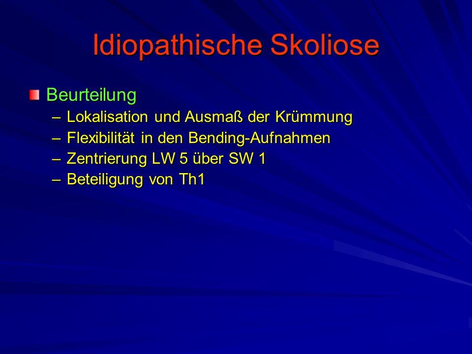 Idiopathische Skoliose Beurteilung –Lokalisation und Ausmaß der Krümmung –Flexibilität in den Bending-Aufnahmen –Zentrierung LW 5 über SW 1 –Beteiligung von Th1