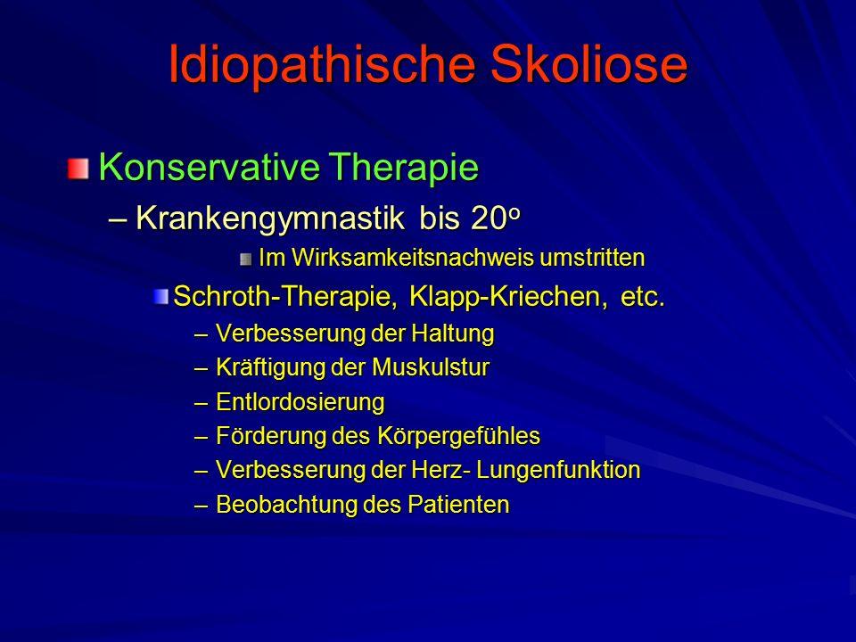 Idiopathische Skoliose Konservative Therapie –Krankengymnastik bis 20 o Im Wirksamkeitsnachweis umstritten Schroth-Therapie, Klapp-Kriechen, etc.