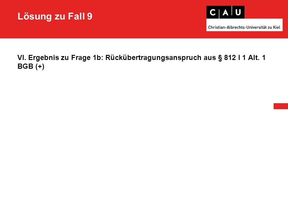 Lösung zu Fall 9 VI. Ergebnis zu Frage 1b: Rückübertragungsanspruch aus § 812 I 1 Alt. 1 BGB (+)
