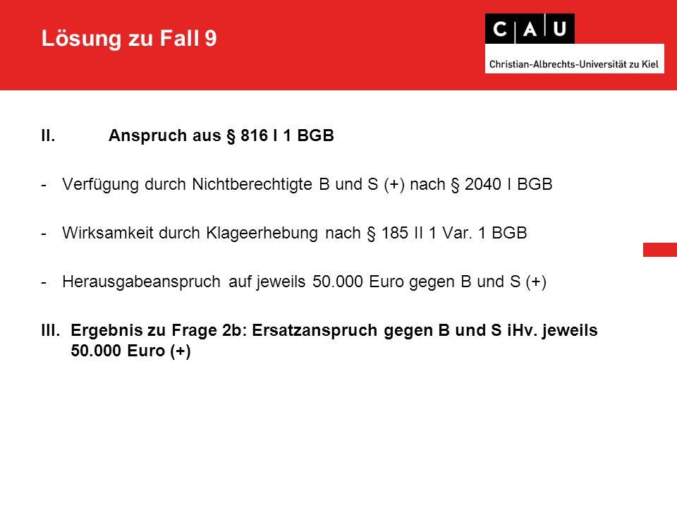 Lösung zu Fall 9 II. Anspruch aus § 816 I 1 BGB -Verfügung durch Nichtberechtigte B und S (+) nach § 2040 I BGB -Wirksamkeit durch Klageerhebung nach