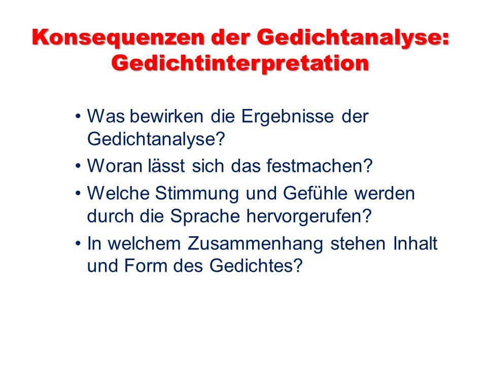 Konsequenzen der Gedichtanalyse: Gedichtinterpretation Was bewirken die Ergebnisse der Gedichtanalyse.
