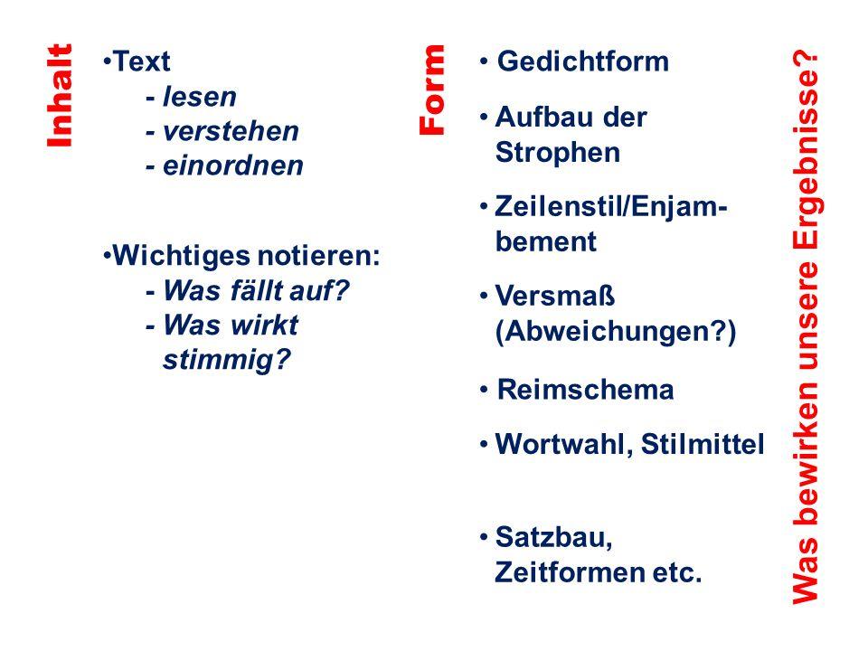 Inhalt Text - lesen - verstehen - einordnen Form Gedichtform Aufbau der Strophen Zeilenstil/Enjam- bement Wichtiges notieren: - Was fällt auf.