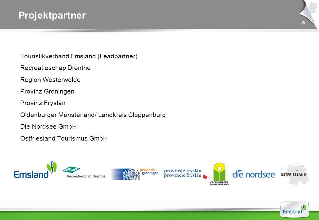 Projektpartner Touristikverband Emsland (Leadpartner) Recreatieschap Drenthe Region Westerwolde Provinz Groningen Provinz Fryslân Oldenburger Münsterland/ Landkreis Cloppenburg Die Nordsee GmbH Ostfriesland Tourismus GmbH 5