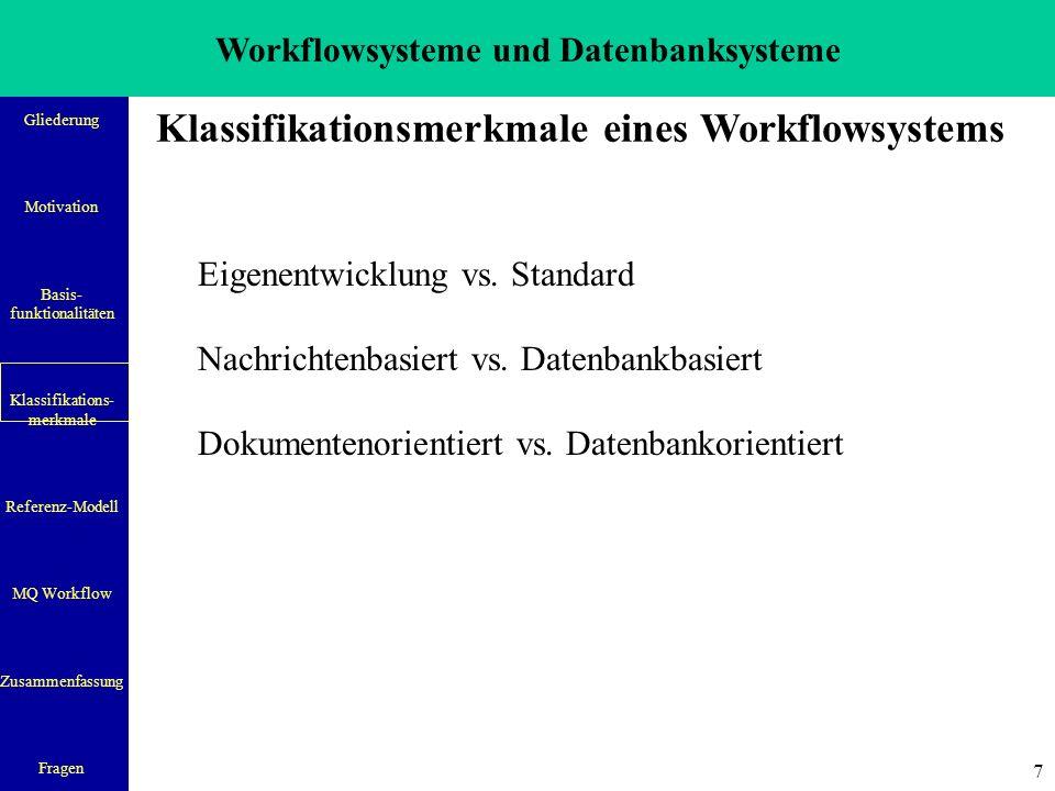 Workflowsysteme und Datenbanksysteme Gliederung Motivation Basis- funktionalitäten Klassifikations- merkmale Referenz-Modell MQ Workflow Zusammenfassung Fragen 7 Klassifikationsmerkmale eines Workflowsystems Eigenentwicklung vs.