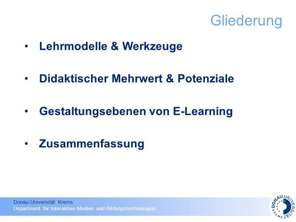 Donau-Universität Krems Department für Interaktive Medien und Bildungstechnologien Lehrmodelle & Werkzeuge Didaktischer Mehrwert & Potenziale Gestaltungsebenen von E-Learning Zusammenfassung Gliederung