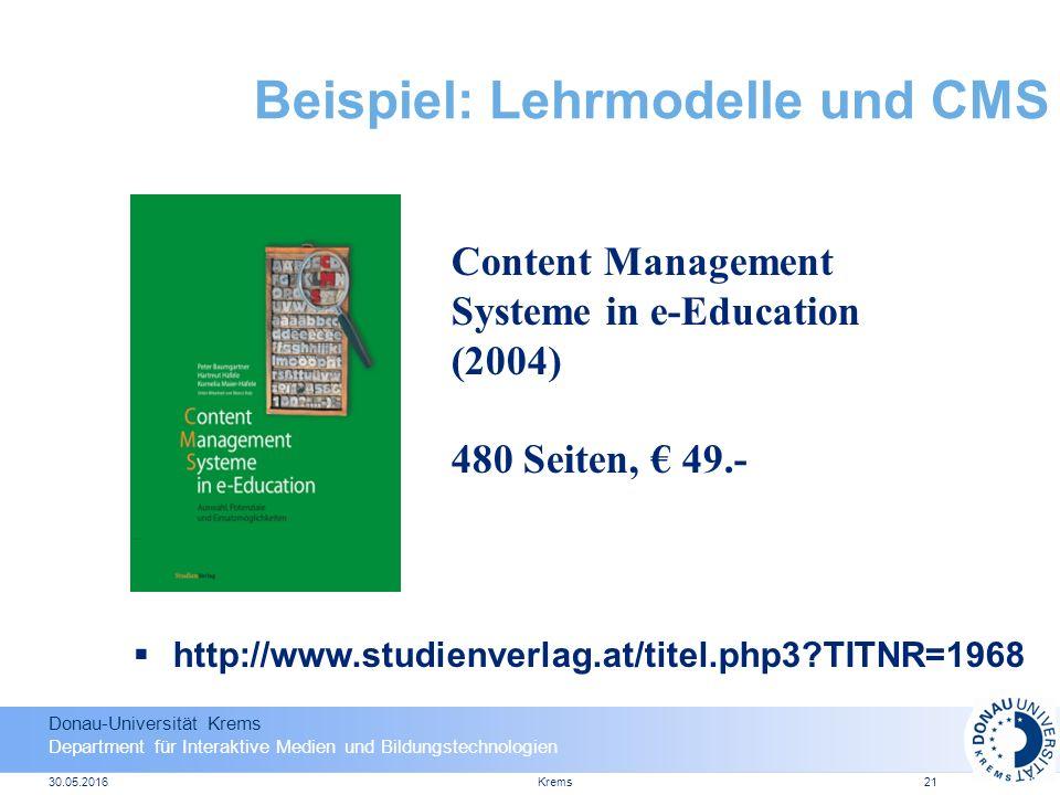 Donau-Universität Krems Department für Interaktive Medien und Bildungstechnologien 30.05.2016Krems21 Beispiel: Lehrmodelle und CMS Content Management Systeme in e-Education (2004) 480 Seiten, € 49.-  http://www.studienverlag.at/titel.php3 TITNR=1968
