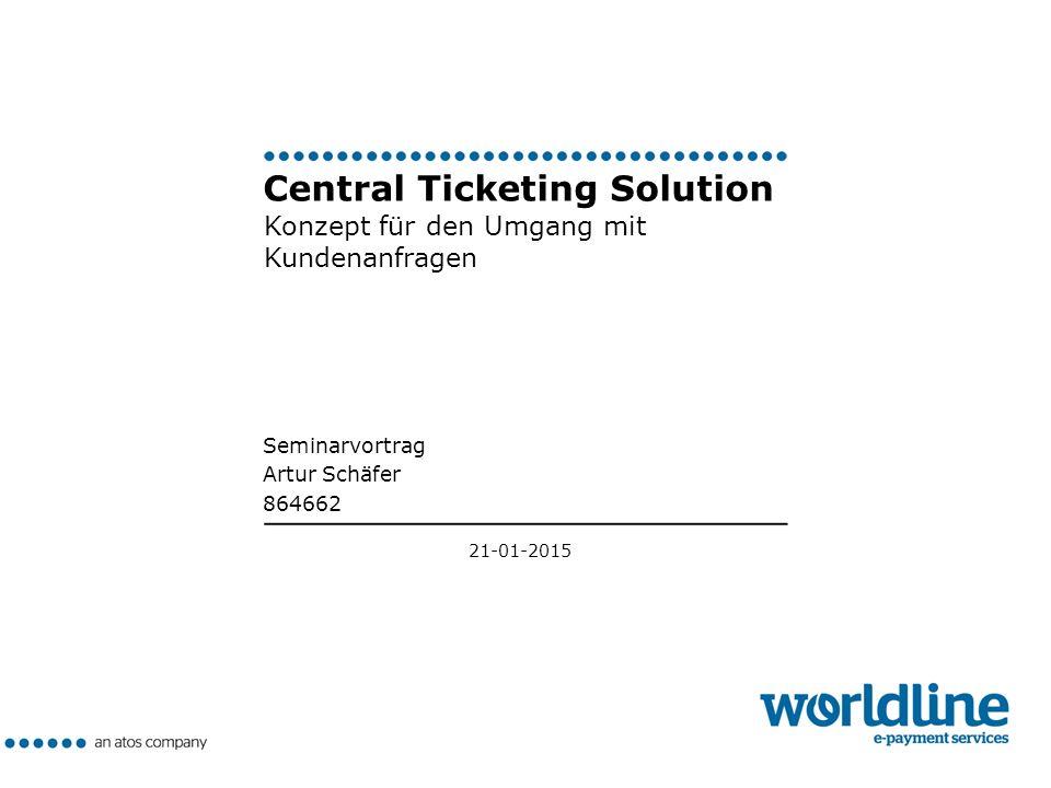 21-01-2015 Central Ticketing Solution Konzept für den Umgang mit Kundenanfragen Seminarvortrag Artur Schäfer 864662