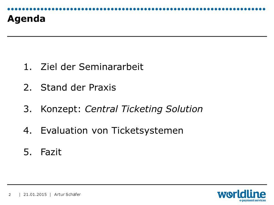| 21.01.2015 | Artur Schäfer Agenda 2 1. 2. 3. 4. 5. Ziel der Seminararbeit Stand der Praxis Konzept: Central Ticketing Solution Evaluation von Ticket