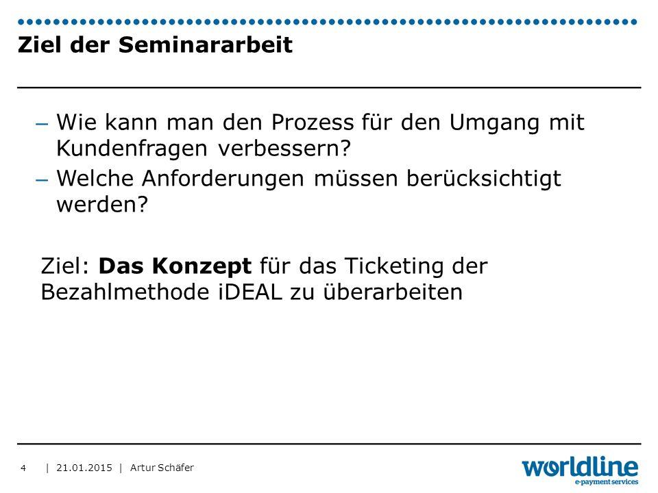 | 21.01.2015 | Artur Schäfer Ziel der Seminararbeit – Wie kann man den Prozess für den Umgang mit Kundenfragen verbessern.