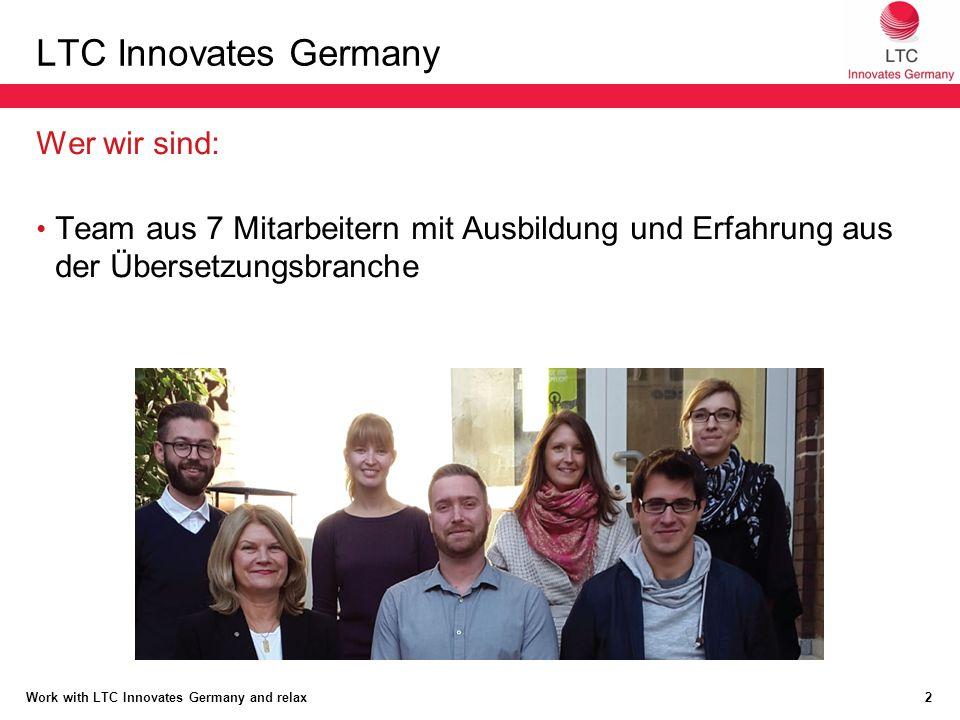 LTC Innovates Germany Wer wir sind: Team aus 7 Mitarbeitern mit Ausbildung und Erfahrung aus der Übersetzungsbranche 2 Work with LTC Innovates Germany and relax