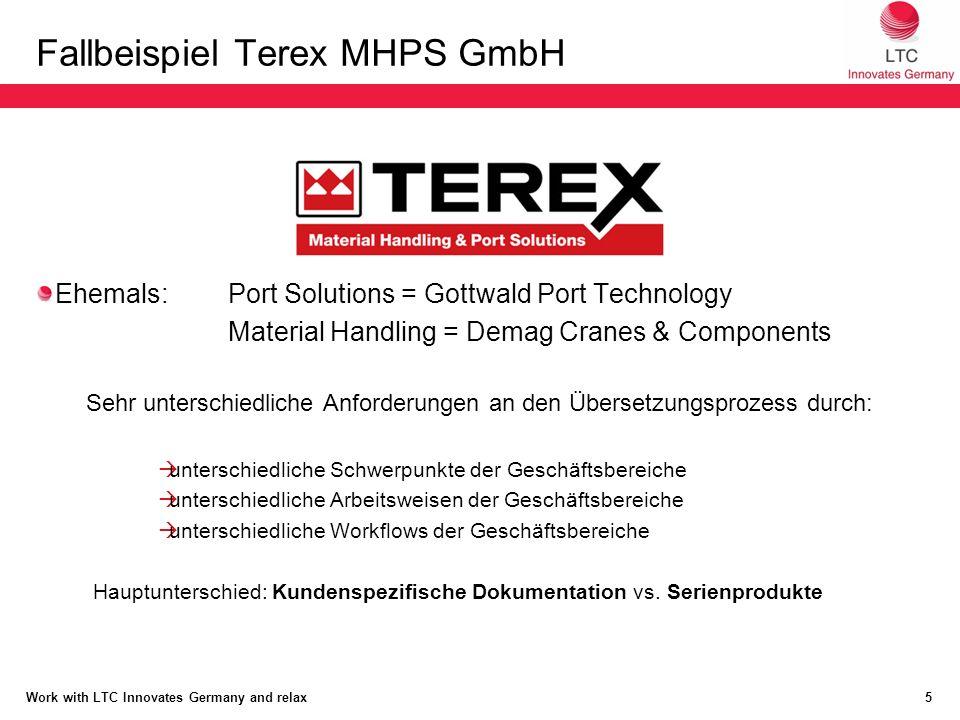 Fallbeispiel Terex MHPS GmbH Ehemals: Port Solutions = Gottwald Port Technology Material Handling = Demag Cranes & Components Sehr unterschiedliche Anforderungen an den Übersetzungsprozess durch:  unterschiedliche Schwerpunkte der Geschäftsbereiche  unterschiedliche Arbeitsweisen der Geschäftsbereiche  unterschiedliche Workflows der Geschäftsbereiche Hauptunterschied: Kundenspezifische Dokumentation vs.