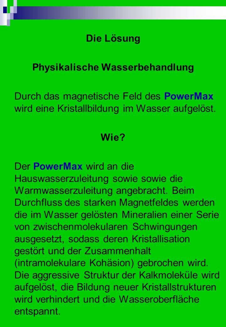 Die Lösung Physikalische Wasserbehandlung Durch das magnetische Feld des PowerMax wird eine Kristallbildung im Wasser aufgelöst.