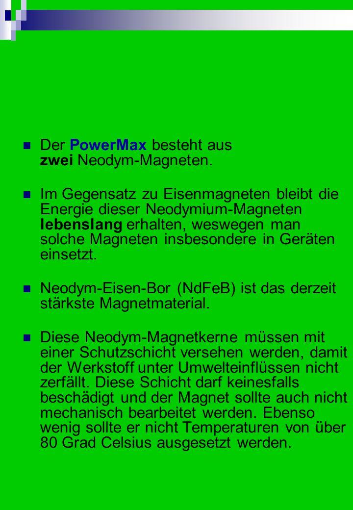 Der PowerMax besteht aus zwei Neodym-Magneten.