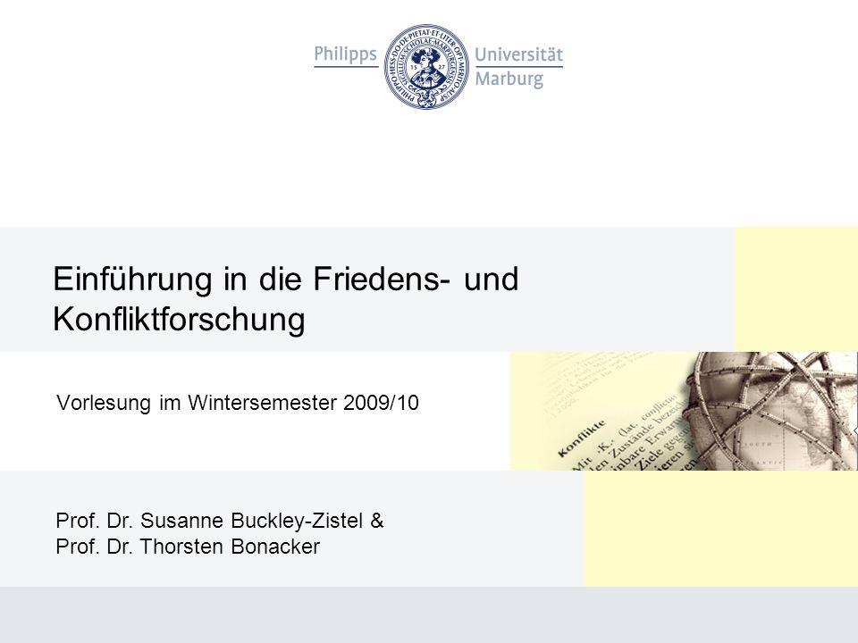 Einführung in die Friedens- und Konfliktforschung Vorlesung im Wintersemester 2009/10 Prof. Dr. Susanne Buckley-Zistel & Prof. Dr. Thorsten Bonacker