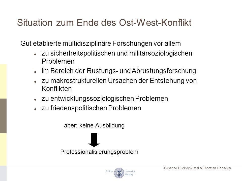Susanne Buckley-Zistel & Thorsten Bonacker Situation zum Ende des Ost-West-Konflikt Gut etablierte multidisziplinäre Forschungen vor allem zu sicherhe