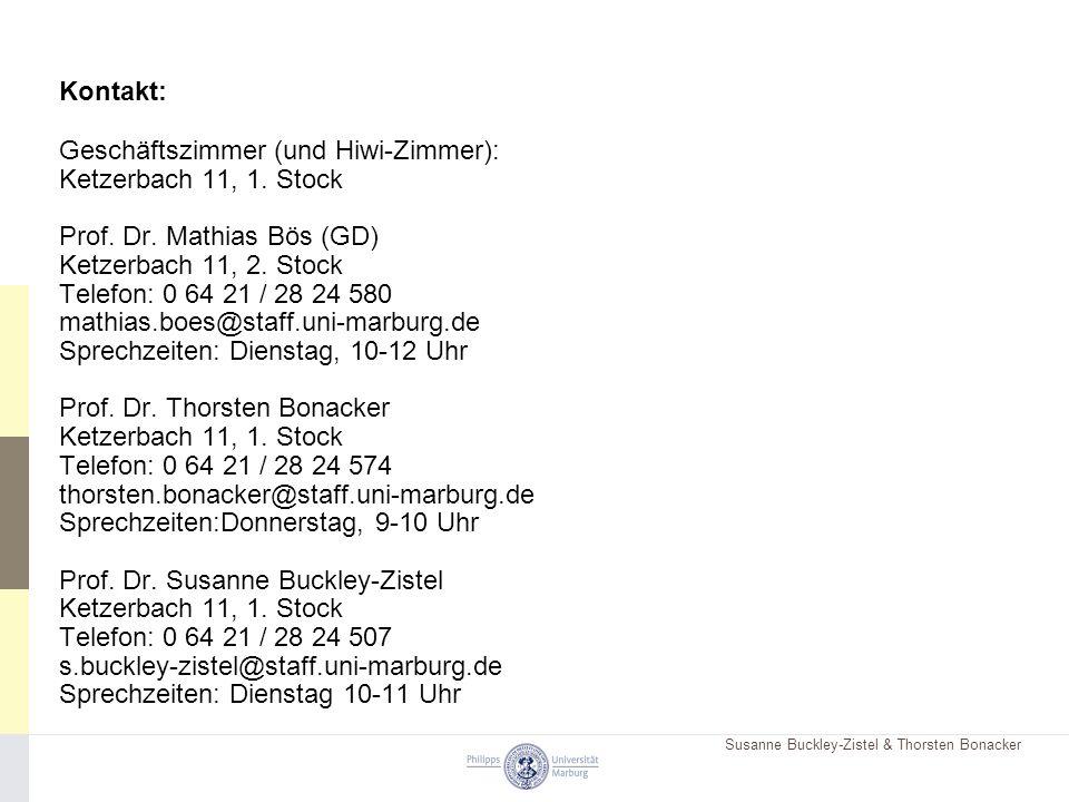 Susanne Buckley-Zistel & Thorsten Bonacker Kontakt: Geschäftszimmer (und Hiwi-Zimmer): Ketzerbach 11, 1. Stock Prof. Dr. Mathias Bös (GD) Ketzerbach 1