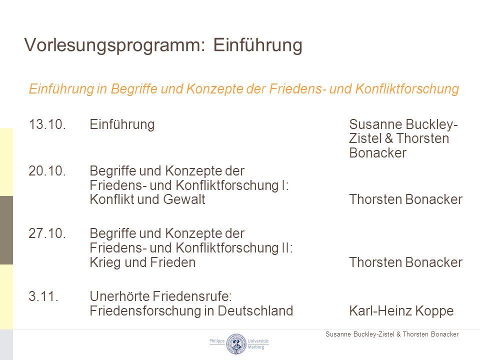 Susanne Buckley-Zistel & Thorsten Bonacker Vorlesungsprogramm: Einführung Einführung in Begriffe und Konzepte der Friedens- und Konfliktforschung 13.1
