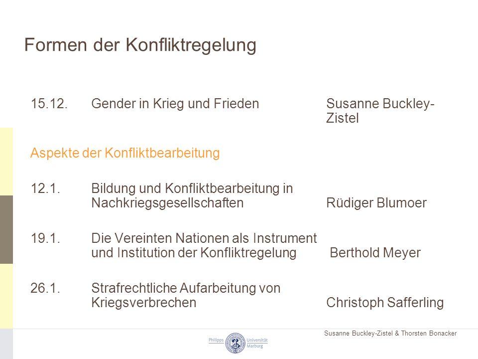 Susanne Buckley-Zistel & Thorsten Bonacker Formen der Konfliktregelung 15.12. Gender in Krieg und FriedenSusanne Buckley- Zistel Aspekte der Konfliktb