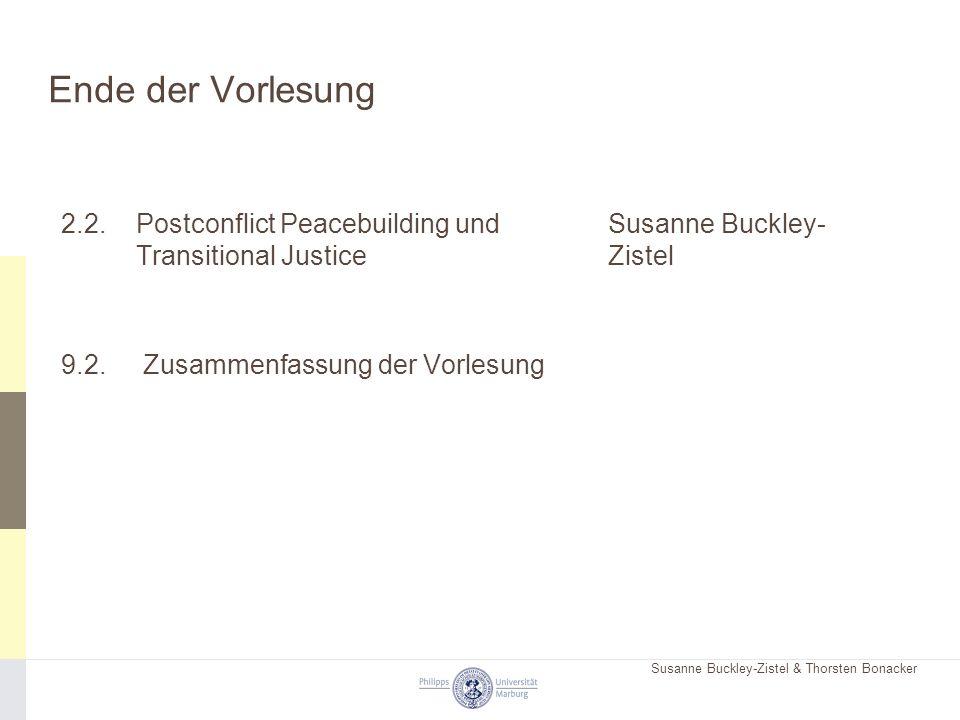 Susanne Buckley-Zistel & Thorsten Bonacker Ende der Vorlesung 2.2.Postconflict Peacebuilding undSusanne Buckley- Transitional JusticeZistel 9.2. Zusam