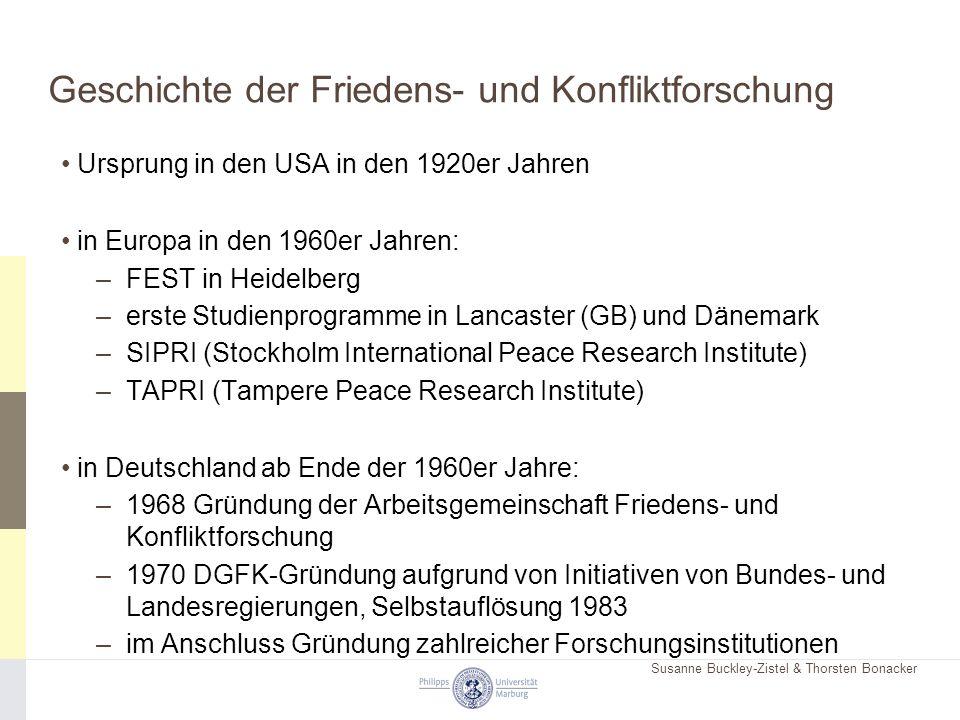 Susanne Buckley-Zistel & Thorsten Bonacker Geschichte der Friedens- und Konfliktforschung Ursprung in den USA in den 1920er Jahren in Europa in den 19