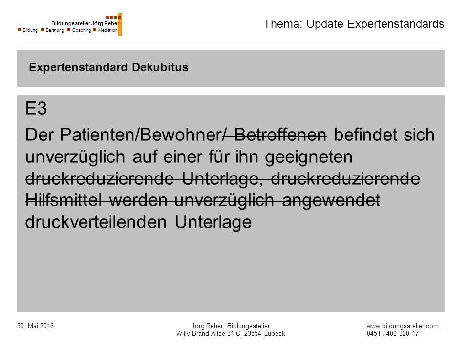 30. Mai 2016Jörg Reher, Bildungsatelier Willy Brand Allee 31 C, 23554 Lübeck Thema: Update Expertenstandards E3 Der Patienten/Bewohner/ Betroffenen be
