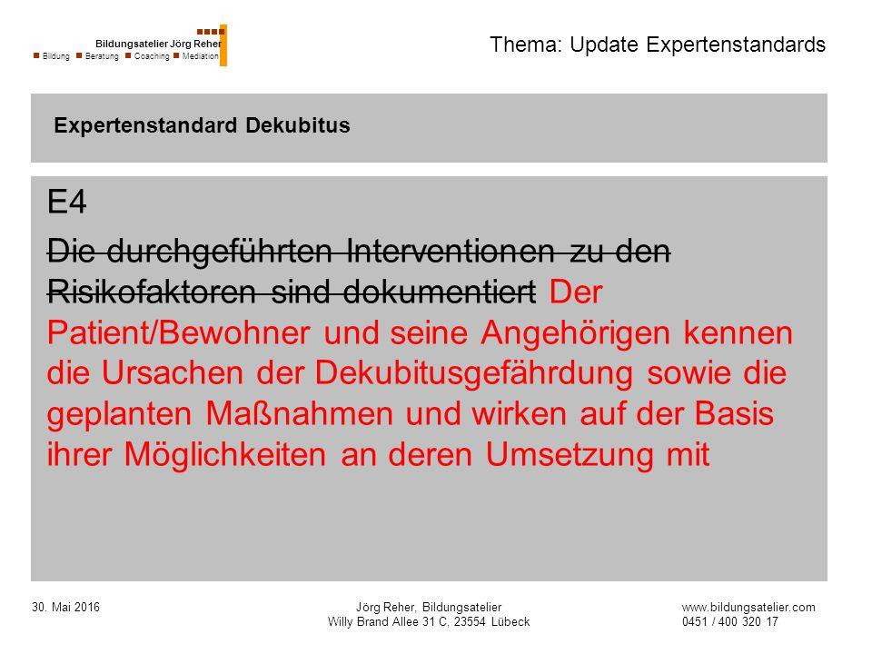 30. Mai 2016Jörg Reher, Bildungsatelier Willy Brand Allee 31 C, 23554 Lübeck Thema: Update Expertenstandards E4 Die durchgeführten Interventionen zu d