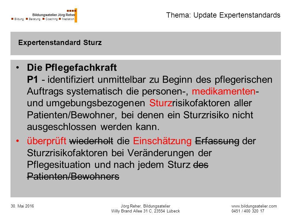 30. Mai 2016Jörg Reher, Bildungsatelier Willy Brand Allee 31 C, 23554 Lübeck Thema: Update Expertenstandards Die Pflegefachkraft P1 - identifiziert un
