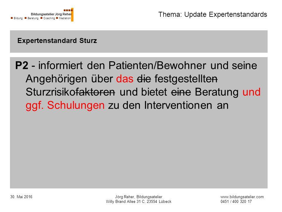 30. Mai 2016Jörg Reher, Bildungsatelier Willy Brand Allee 31 C, 23554 Lübeck Thema: Update Expertenstandards P2 - informiert den Patienten/Bewohner un