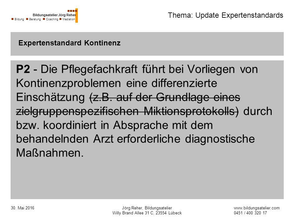 30. Mai 2016Jörg Reher, Bildungsatelier Willy Brand Allee 31 C, 23554 Lübeck Thema: Update Expertenstandards P2 - Die Pflegefachkraft führt bei Vorlie