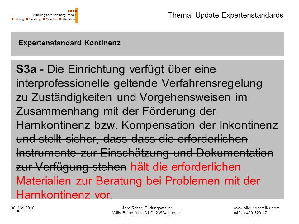30. Mai 2016Jörg Reher, Bildungsatelier Willy Brand Allee 31 C, 23554 Lübeck Thema: Update Expertenstandards S3a - Die Einrichtung verfügt über eine i