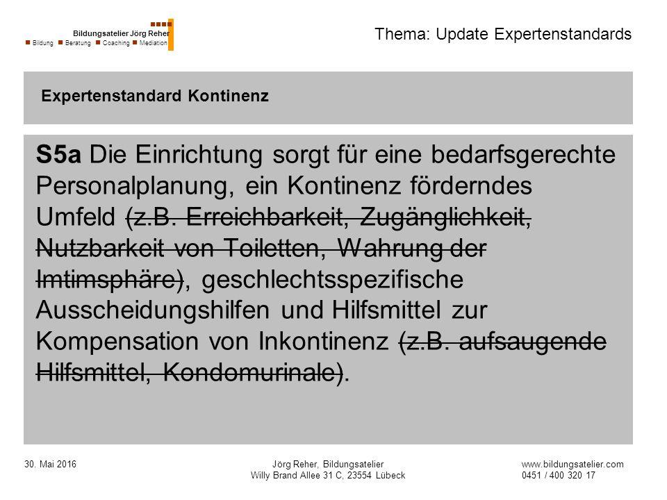 30. Mai 2016Jörg Reher, Bildungsatelier Willy Brand Allee 31 C, 23554 Lübeck Thema: Update Expertenstandards S5a Die Einrichtung sorgt für eine bedarf