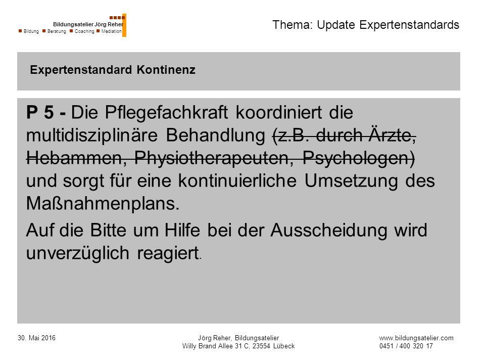30. Mai 2016Jörg Reher, Bildungsatelier Willy Brand Allee 31 C, 23554 Lübeck Thema: Update Expertenstandards P 5 - Die Pflegefachkraft koordiniert die
