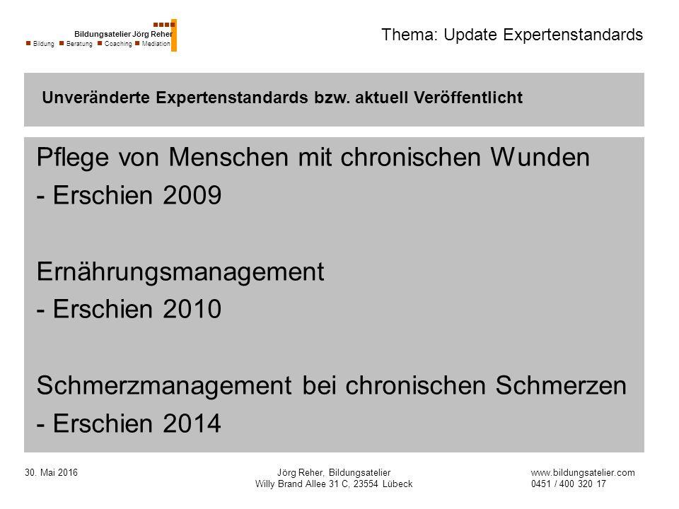 30. Mai 2016Jörg Reher, Bildungsatelier Willy Brand Allee 31 C, 23554 Lübeck Thema: Update Expertenstandards Pflege von Menschen mit chronischen Wunde